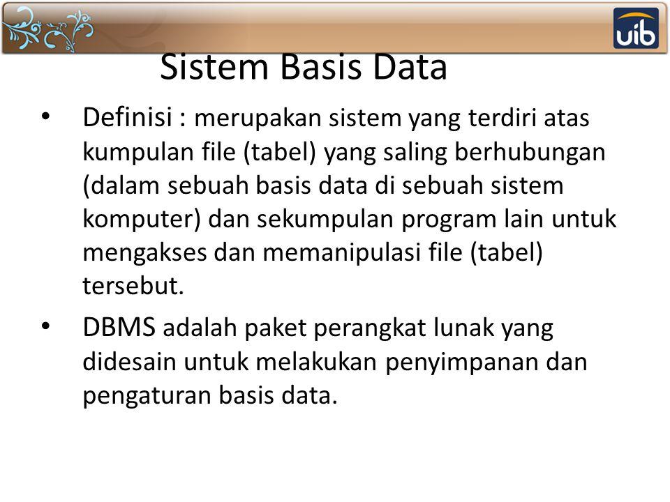 Sistem Basis Data Definisi : merupakan sistem yang terdiri atas kumpulan file (tabel) yang saling berhubungan (dalam sebuah basis data di sebuah siste
