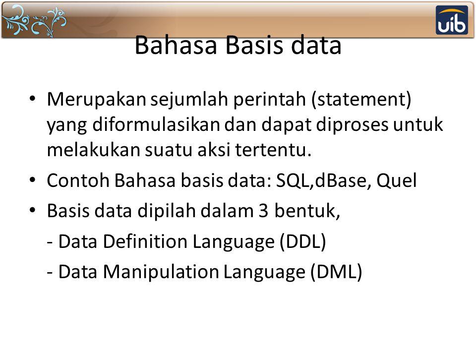 Bahasa Basis data Merupakan sejumlah perintah (statement) yang diformulasikan dan dapat diproses untuk melakukan suatu aksi tertentu. Contoh Bahasa ba