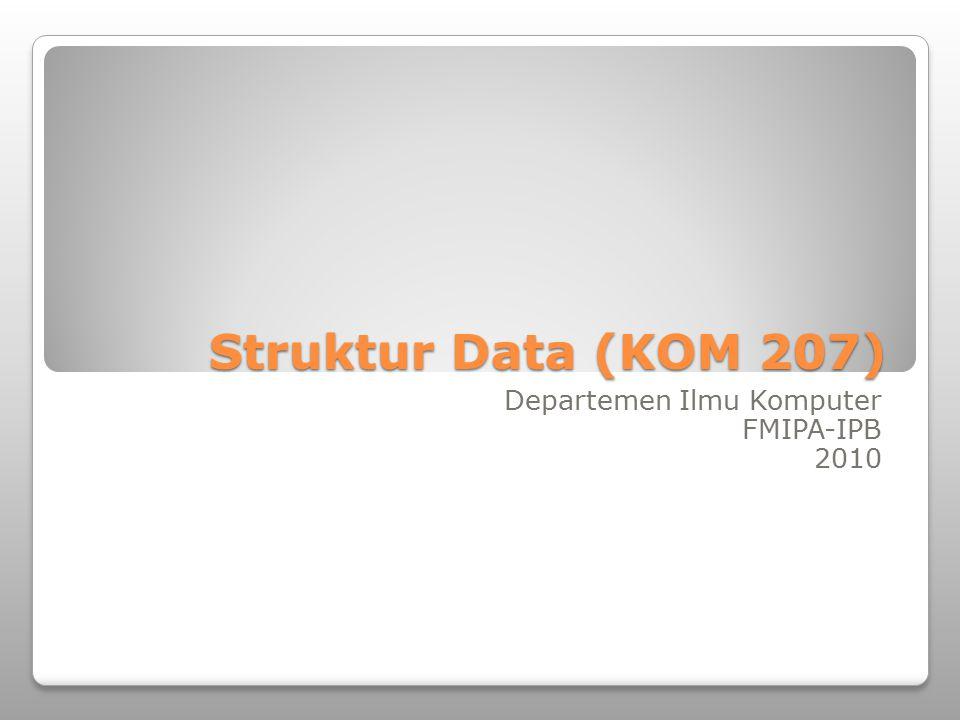 Struktur Data (KOM 207) Departemen Ilmu Komputer FMIPA-IPB 2010