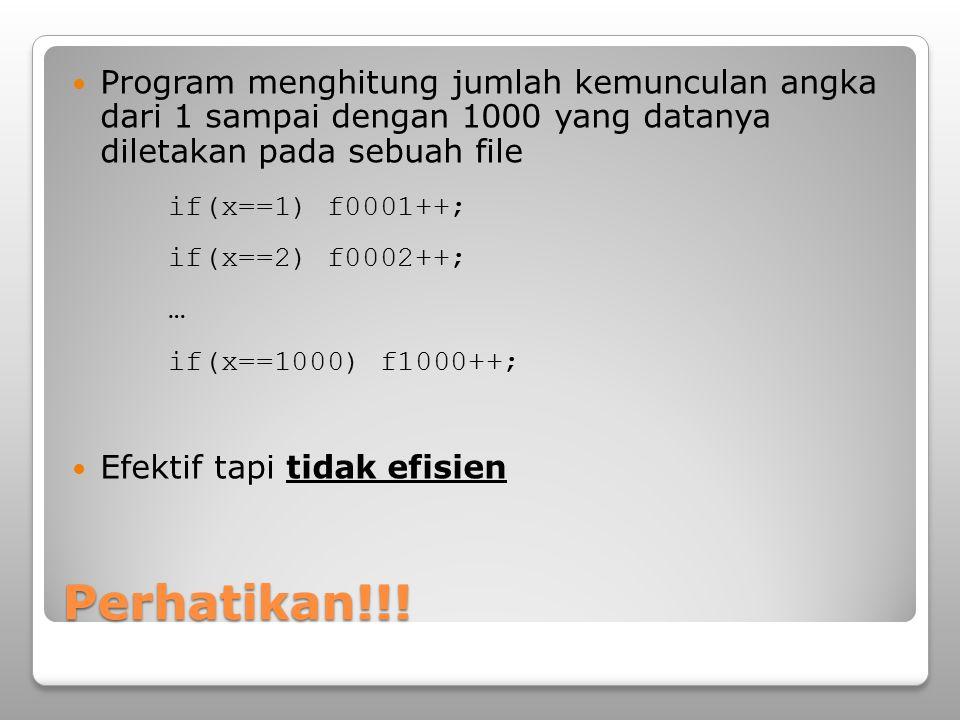 Perhatikan!!! Program menghitung jumlah kemunculan angka dari 1 sampai dengan 1000 yang datanya diletakan pada sebuah file if(x==1) f0001++; if(x==2)