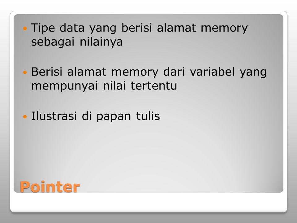 Pointer Tipe data yang berisi alamat memory sebagai nilainya Berisi alamat memory dari variabel yang mempunyai nilai tertentu Ilustrasi di papan tulis