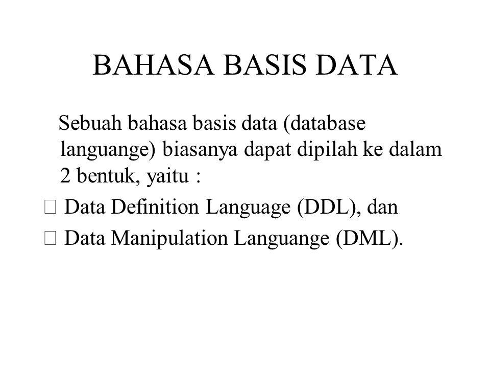 BAHASA BASIS DATA Sebuah bahasa basis data (database languange) biasanya dapat dipilah ke dalam 2 bentuk, yaitu :  Data Definition Language (DDL), da