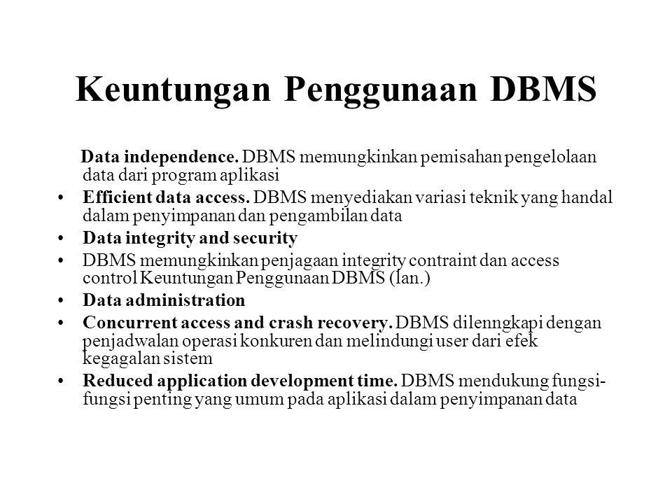 Keuntungan Penggunaan DBMS Data independence. DBMS memungkinkan pemisahan pengelolaan data dari program aplikasi Efficient data access. DBMS menyediak