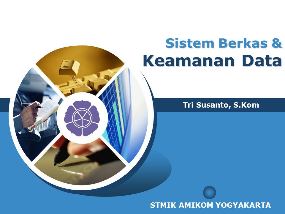 LOGO Sistem Berkas & Keamanan Data Tri Susanto, S.Kom STMIK AMIKOM YOGYAKARTA