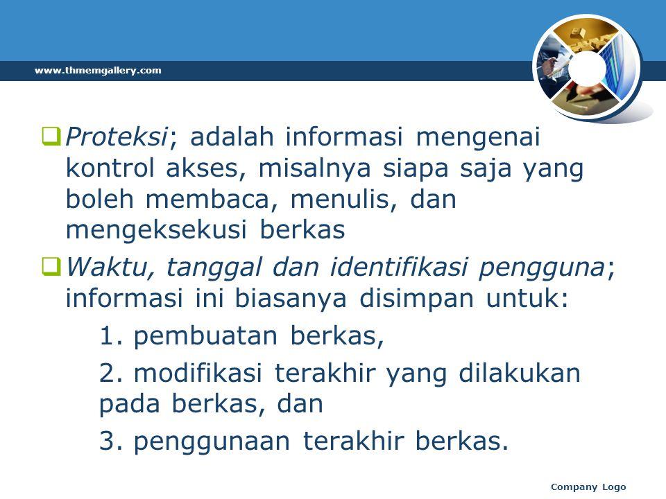  Proteksi; adalah informasi mengenai kontrol akses, misalnya siapa saja yang boleh membaca, menulis, dan mengeksekusi berkas  Waktu, tanggal dan identifikasi pengguna; informasi ini biasanya disimpan untuk: 1.