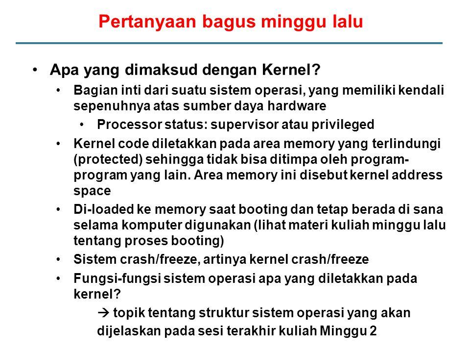 Pertanyaan bagus minggu lalu Apa yang dimaksud dengan Kernel? Bagian inti dari suatu sistem operasi, yang memiliki kendali sepenuhnya atas sumber daya