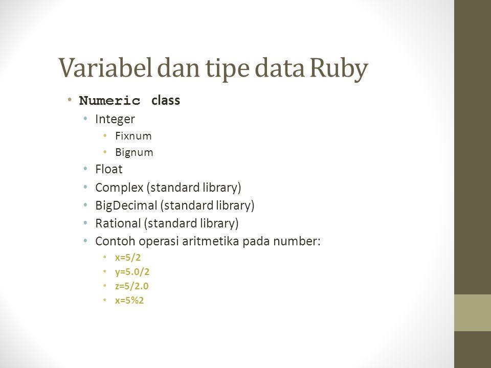 Variabel dan tipe data Ruby Numeric class Integer Fixnum Bignum Float Complex (standard library) BigDecimal (standard library) Rational (standard libr