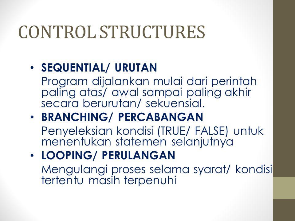 CONTROL STRUCTURES SEQUENTIAL/ URUTAN Program dijalankan mulai dari perintah paling atas/ awal sampai paling akhir secara berurutan/ sekuensial. BRANC