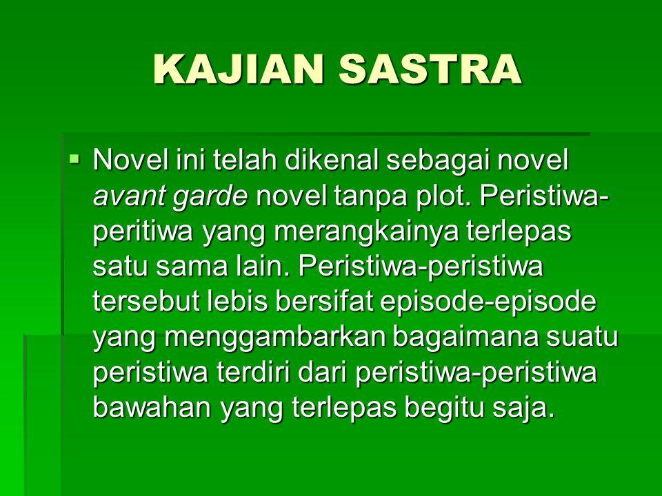 KAJIAN SASTRA  Novel ini telah dikenal sebagai novel avant garde novel tanpa plot.