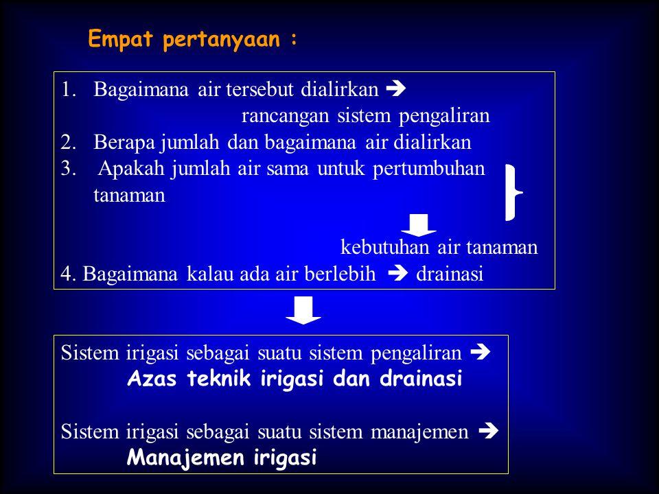 Empat pertanyaan : 1.Bagaimana air tersebut dialirkan  rancangan sistem pengaliran 2.Berapa jumlah dan bagaimana air dialirkan 3.