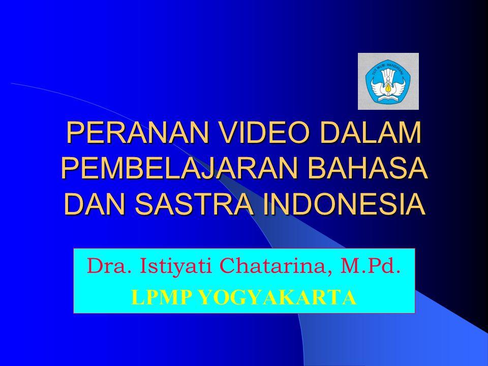 PERANAN VIDEO DALAM PEMBELAJARAN BAHASA DAN SASTRA INDONESIA Dra.