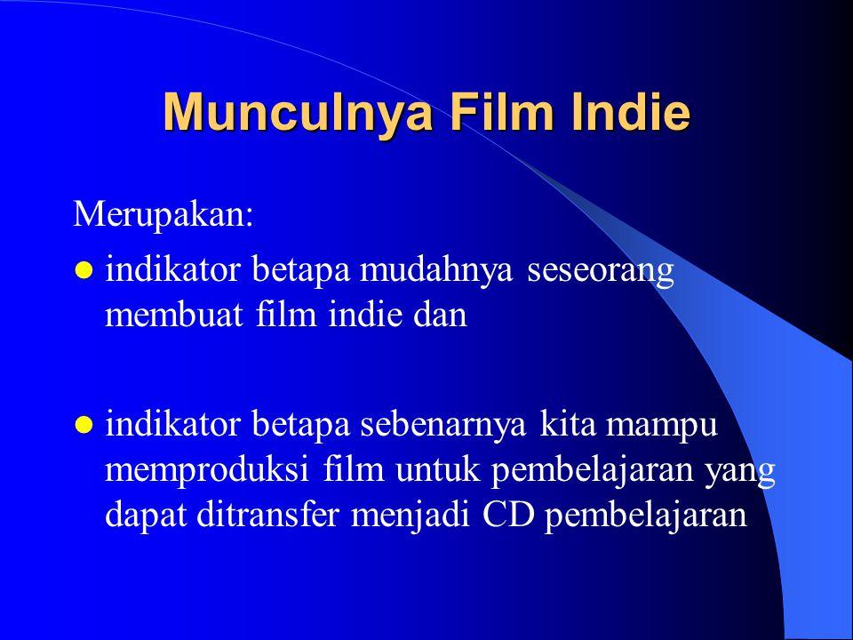 Munculnya Film Indie Merupakan: indikator betapa mudahnya seseorang membuat film indie dan indikator betapa sebenarnya kita mampu memproduksi film untuk pembelajaran yang dapat ditransfer menjadi CD pembelajaran