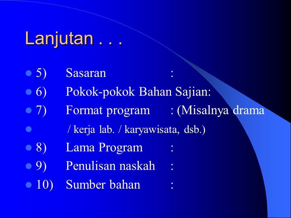 Contoh Skript (Bagian Awal) 1) Tema program: 2) Tema khusus / topik: 3) Judul: 4) Tujuan: a) Tujuan Pembelajaran Umum / Kompetensi Dasar b) Tujuan Pem