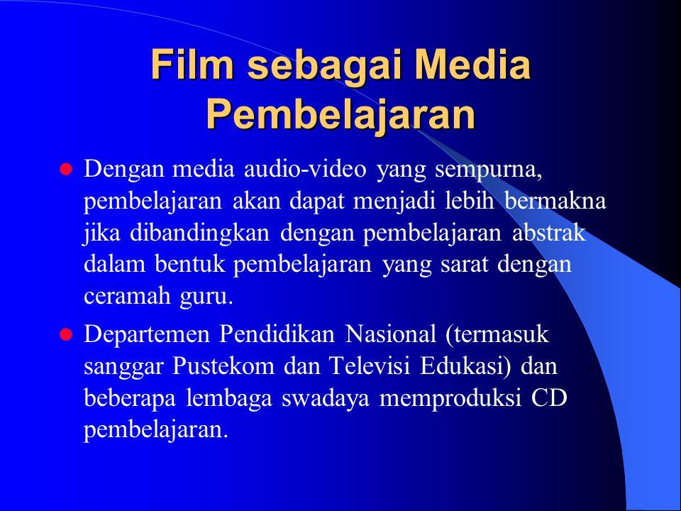 Film sebagai Media Pembelajaran Dengan media audio-video yang sempurna, pembelajaran akan dapat menjadi lebih bermakna jika dibandingkan dengan pembelajaran abstrak dalam bentuk pembelajaran yang sarat dengan ceramah guru.