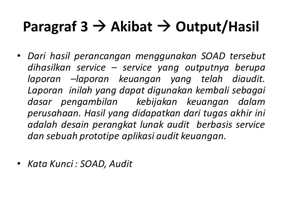 Paragraf 3  Akibat  Output/Hasil Dari hasil perancangan menggunakan SOAD tersebut dihasilkan service – service yang outputnya berupa laporan –laporan keuangan yang telah diaudit.