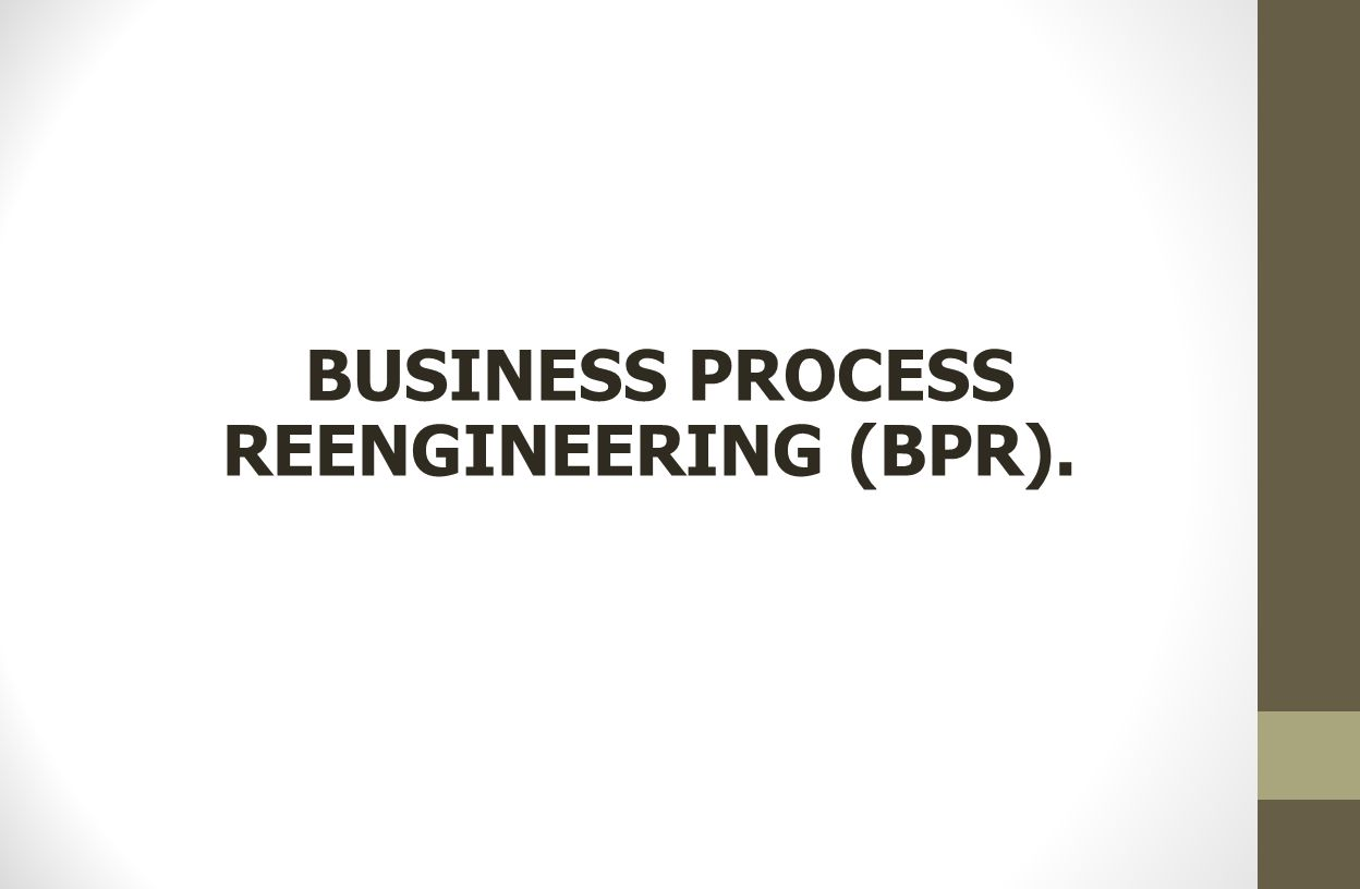 BUSINESS PROCESS REENGINEERING (BPR).