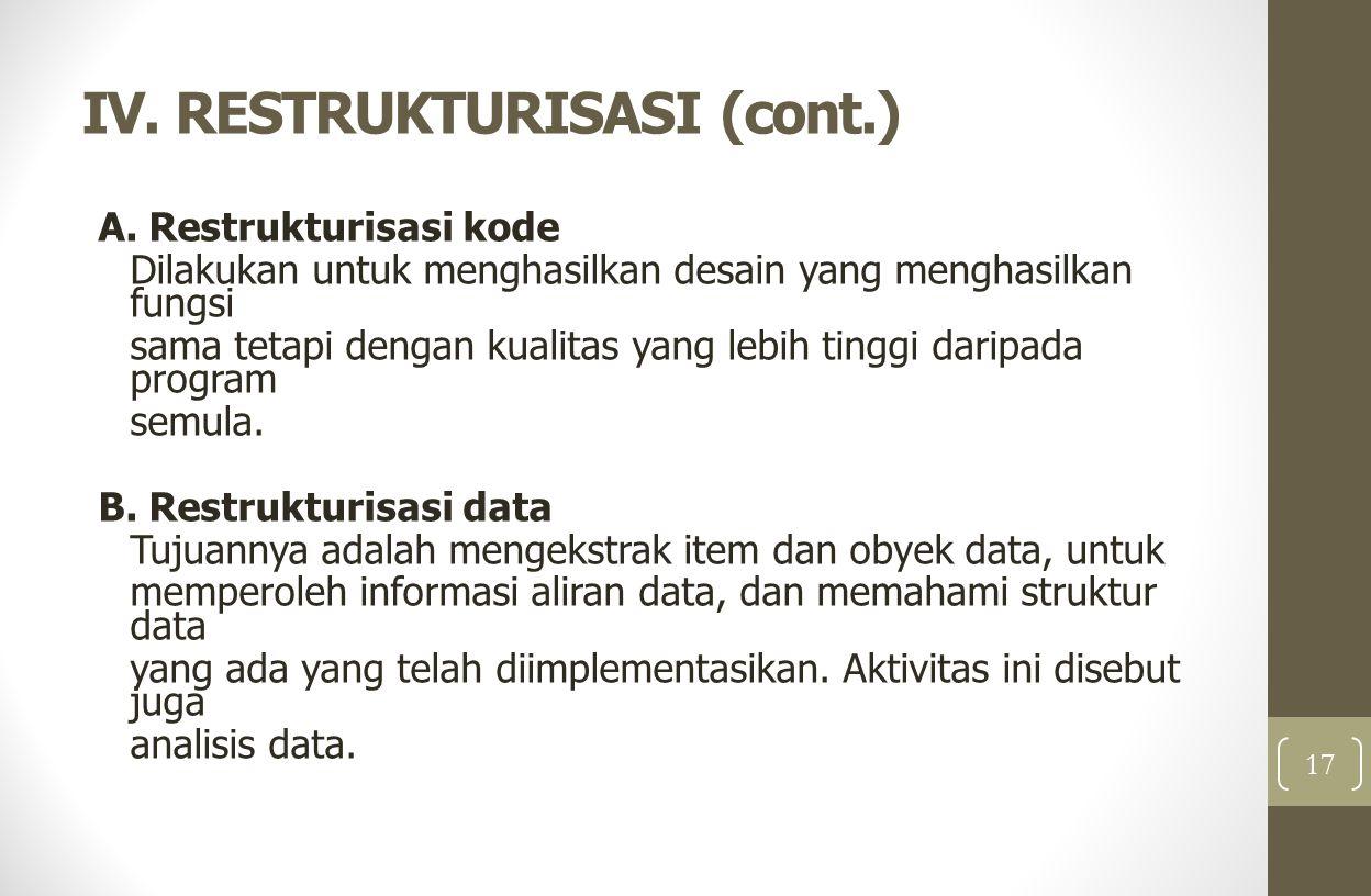 IV. RESTRUKTURISASI (cont.) A. Restrukturisasi kode Dilakukan untuk menghasilkan desain yang menghasilkan fungsi sama tetapi dengan kualitas yang lebi