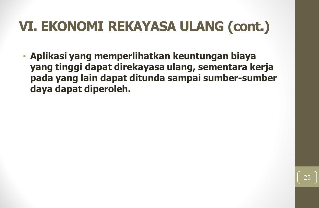 VI. EKONOMI REKAYASA ULANG (cont.) Aplikasi yang memperlihatkan keuntungan biaya yang tinggi dapat direkayasa ulang, sementara kerja pada yang lain da