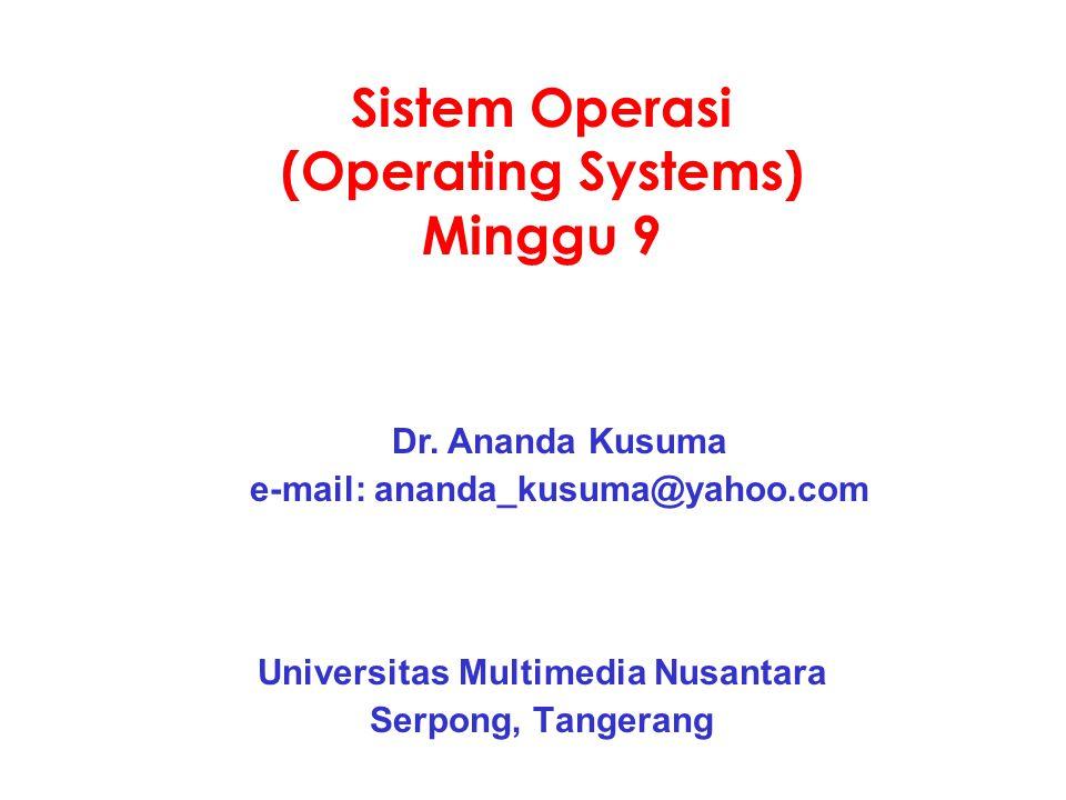 Sistem Operasi (Operating Systems) Minggu 9 Universitas Multimedia Nusantara Serpong, Tangerang Dr. Ananda Kusuma e-mail: ananda_kusuma@yahoo.com