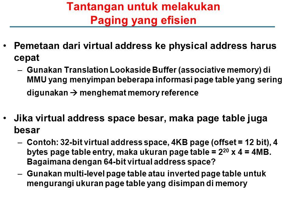 Tantangan untuk melakukan Paging yang efisien Pemetaan dari virtual address ke physical address harus cepat –Gunakan Translation Lookaside Buffer (ass