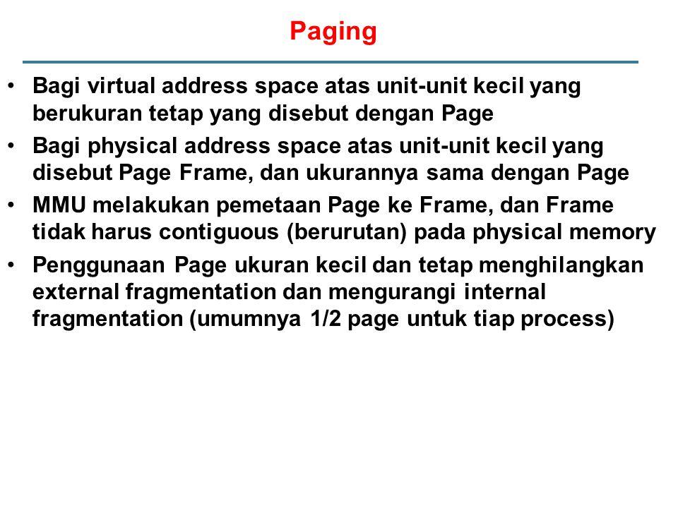 Paging Bagi virtual address space atas unit-unit kecil yang berukuran tetap yang disebut dengan Page Bagi physical address space atas unit-unit kecil