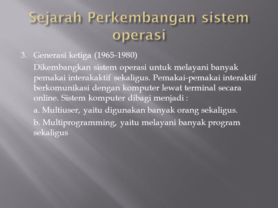 3.Generasi ketiga (1965-1980) Dikembangkan sistem operasi untuk melayani banyak pemakai interakaktif sekaligus.