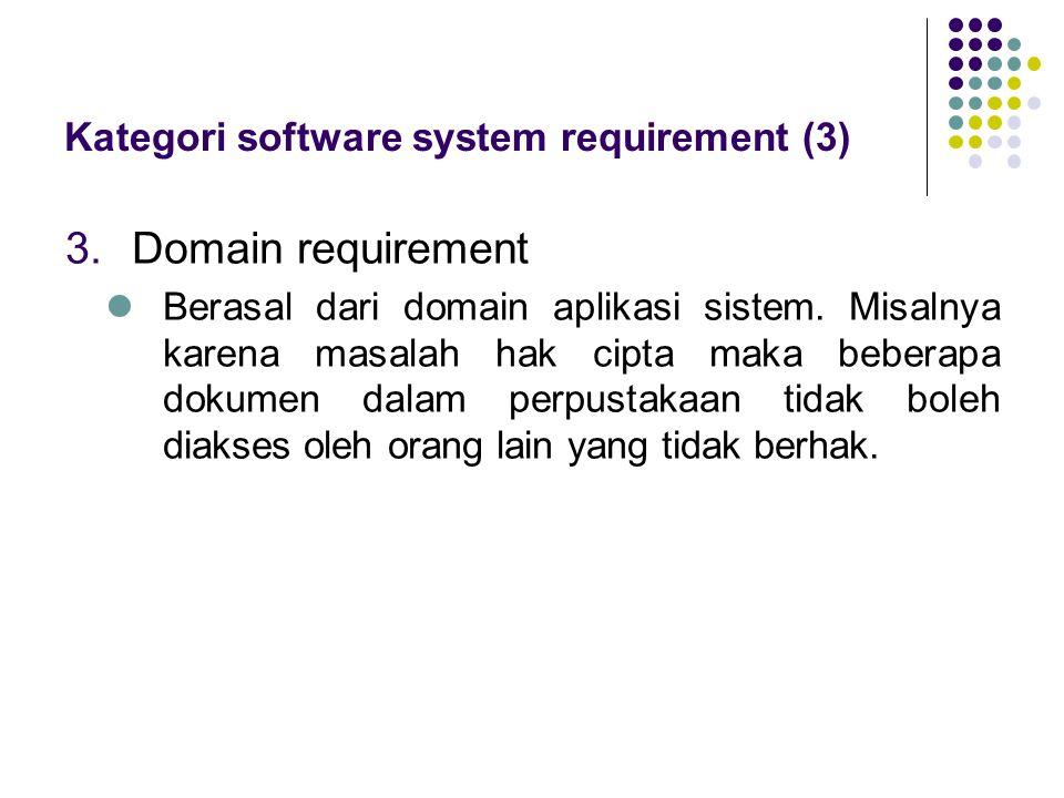3.Domain requirement Berasal dari domain aplikasi sistem. Misalnya karena masalah hak cipta maka beberapa dokumen dalam perpustakaan tidak boleh diaks