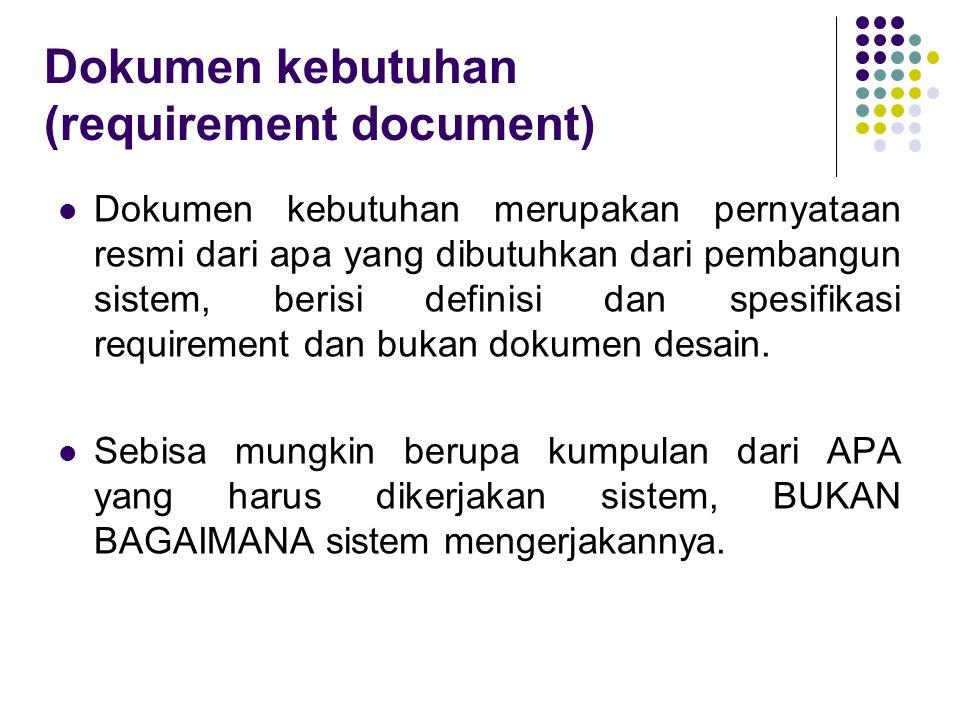 Dokumen kebutuhan (requirement document) Dokumen kebutuhan merupakan pernyataan resmi dari apa yang dibutuhkan dari pembangun sistem, berisi definisi