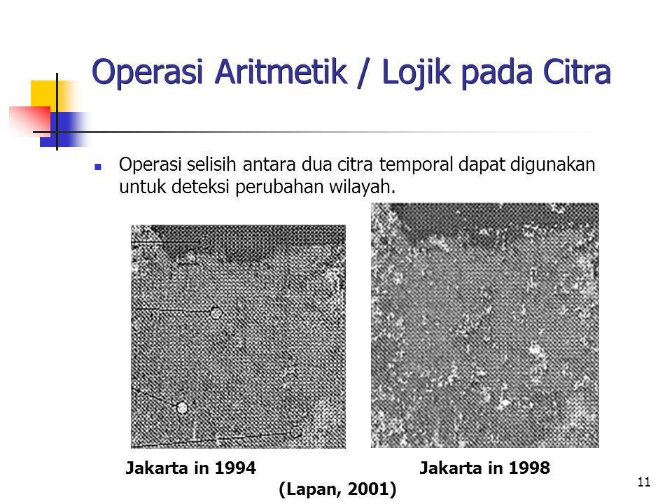 11 Operasi Aritmetik / Lojik pada Citra Operasi selisih antara dua citra temporal dapat digunakan untuk deteksi perubahan wilayah. Jakarta in 1994 Jak