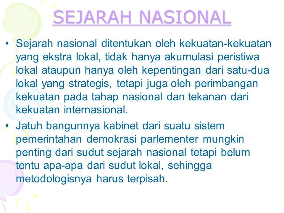 SEJARAH NASIONAL SEJARAH NASIONAL Sejarah nasional ditentukan oleh kekuatan-kekuatan yang ekstra lokal, tidak hanya akumulasi peristiwa lokal ataupun