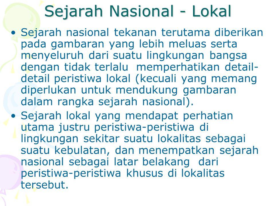 Sejarah Nasional - Lokal Sejarah nasional tekanan terutama diberikan pada gambaran yang lebih meluas serta menyeluruh dari suatu lingkungan bangsa den