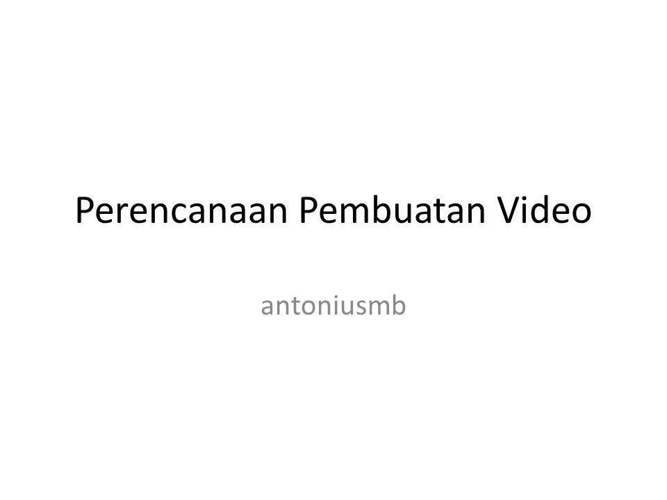 Perencanaan Pembuatan Video antoniusmb