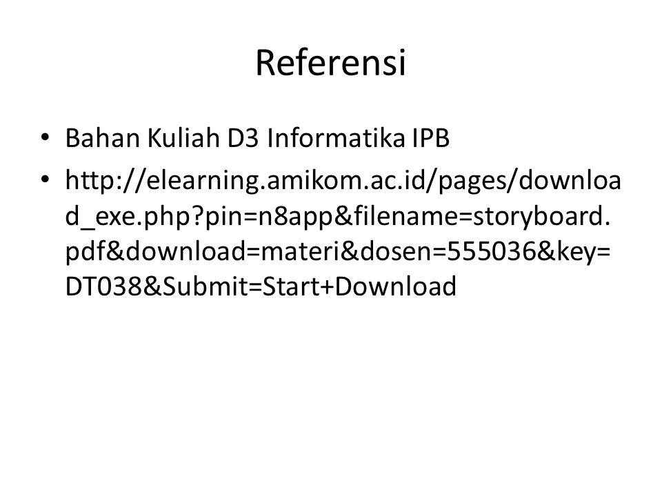 Referensi Bahan Kuliah D3 Informatika IPB http://elearning.amikom.ac.id/pages/downloa d_exe.php?pin=n8app&filename=storyboard. pdf&download=materi&dos
