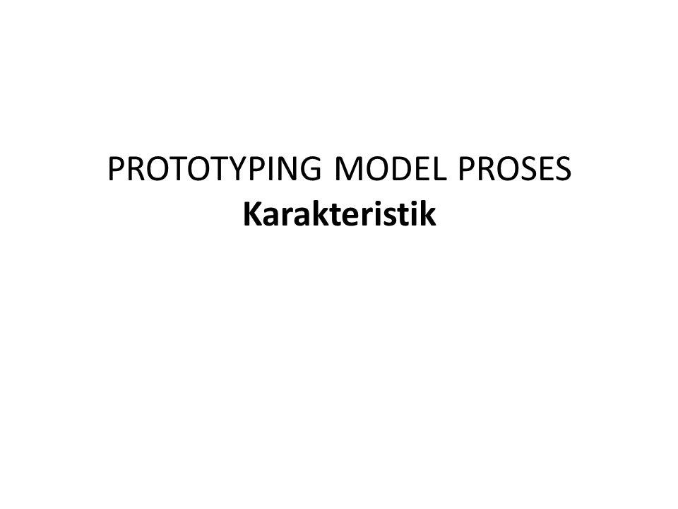 PROTOTYPING MODEL PROSES Karakteristik