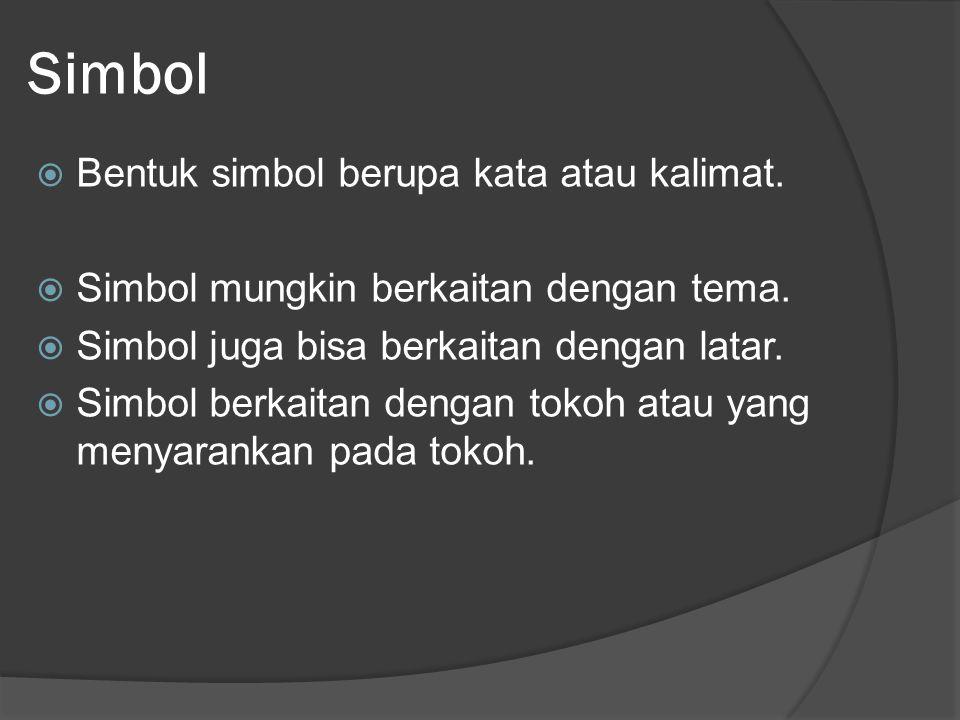 Simbol  Bentuk simbol berupa kata atau kalimat.  Simbol mungkin berkaitan dengan tema.  Simbol juga bisa berkaitan dengan latar.  Simbol berkaitan