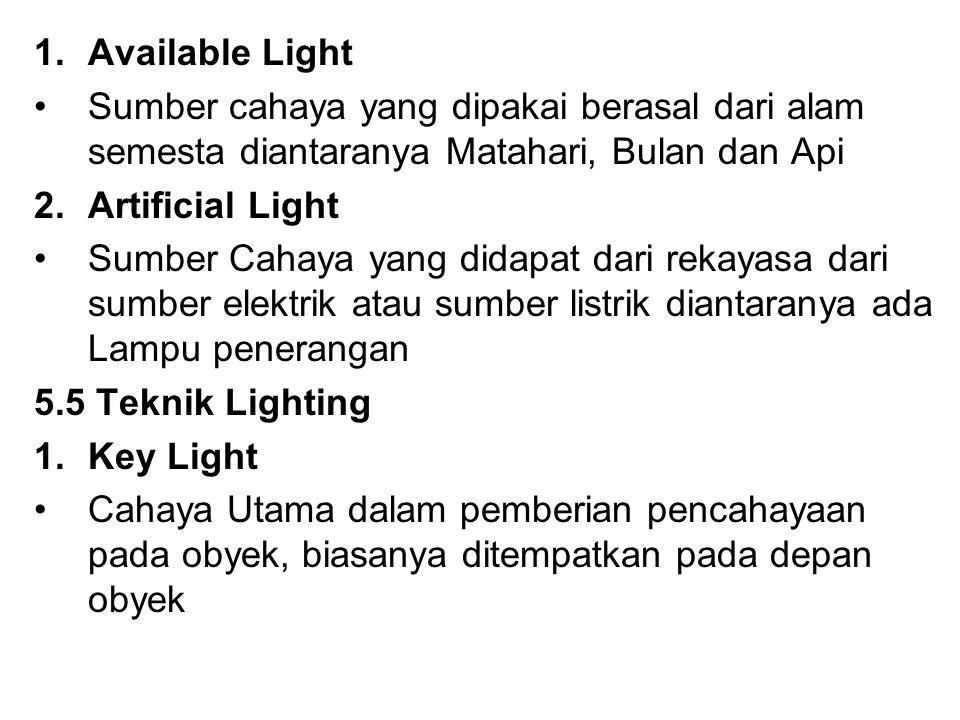 1.Available Light Sumber cahaya yang dipakai berasal dari alam semesta diantaranya Matahari, Bulan dan Api 2.Artificial Light Sumber Cahaya yang didap