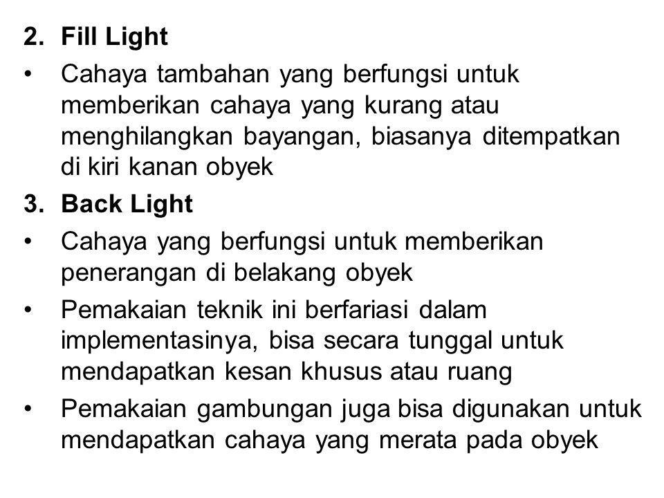 2.Fill Light Cahaya tambahan yang berfungsi untuk memberikan cahaya yang kurang atau menghilangkan bayangan, biasanya ditempatkan di kiri kanan obyek