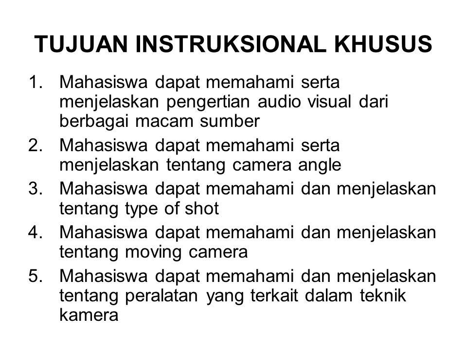 TUJUAN INSTRUKSIONAL KHUSUS 1.Mahasiswa dapat memahami serta menjelaskan pengertian audio visual dari berbagai macam sumber 2.Mahasiswa dapat memahami