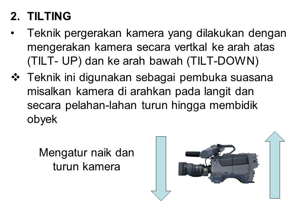 2.TILTING Teknik pergerakan kamera yang dilakukan dengan mengerakan kamera secara vertkal ke arah atas (TILT- UP) dan ke arah bawah (TILT-DOWN)  Tekn
