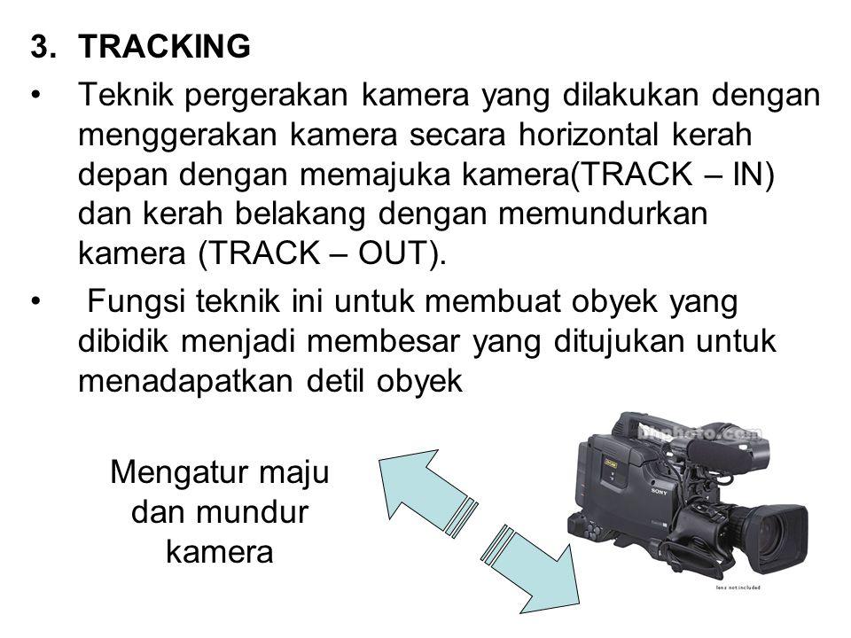 3.TRACKING Teknik pergerakan kamera yang dilakukan dengan menggerakan kamera secara horizontal kerah depan dengan memajuka kamera(TRACK – IN) dan kera