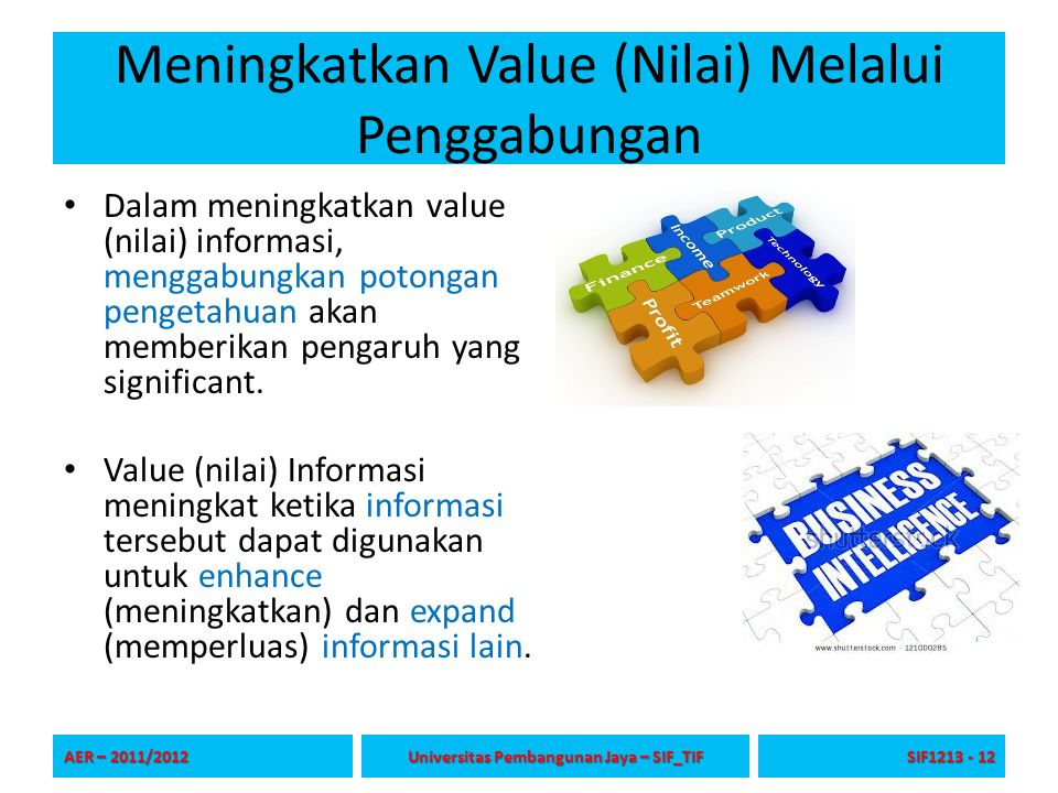 Meningkatkan Value (Nilai) Melalui Penggabungan Dalam meningkatkan value (nilai) informasi, menggabungkan potongan pengetahuan akan memberikan pengaru