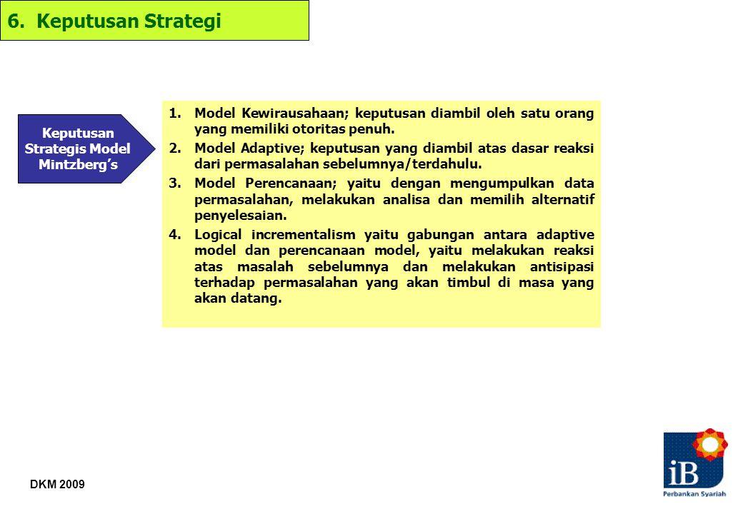 DKM 2009 6. Keputusan Strategi Keputusan Strategis Model Mintzberg's 1.Model Kewirausahaan; keputusan diambil oleh satu orang yang memiliki otoritas p
