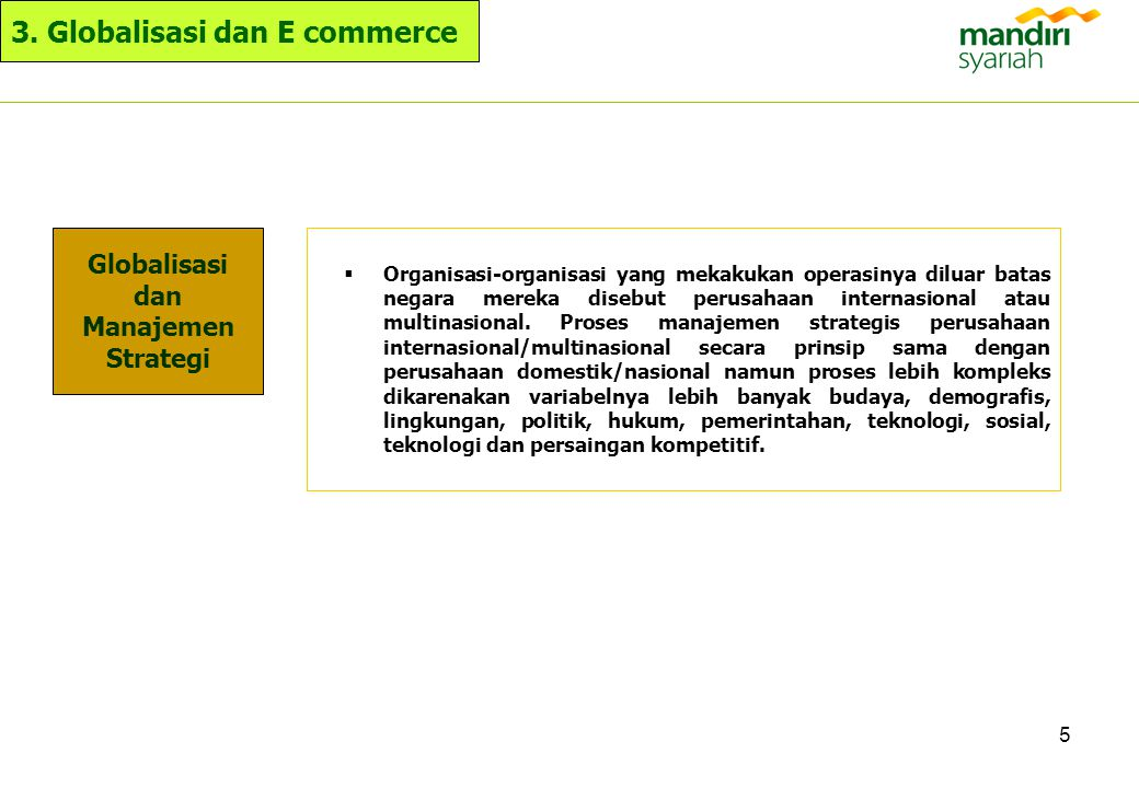 5 3. Globalisasi dan E commerce Globalisasi dan Manajemen Strategi  Organisasi-organisasi yang mekakukan operasinya diluar batas negara mereka disebu