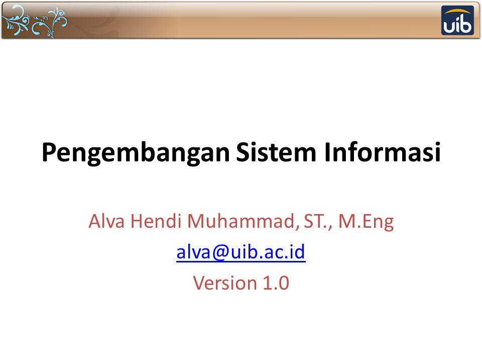 Pengembangan Sistem Informasi Alva Hendi Muhammad, ST., M.Eng alva@uib.ac.id Version 1.0
