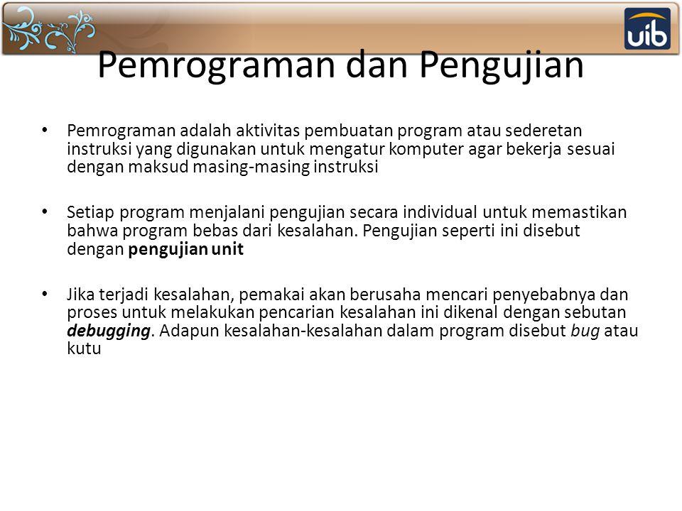 Pemrograman dan Pengujian Pemrograman adalah aktivitas pembuatan program atau sederetan instruksi yang digunakan untuk mengatur komputer agar bekerja