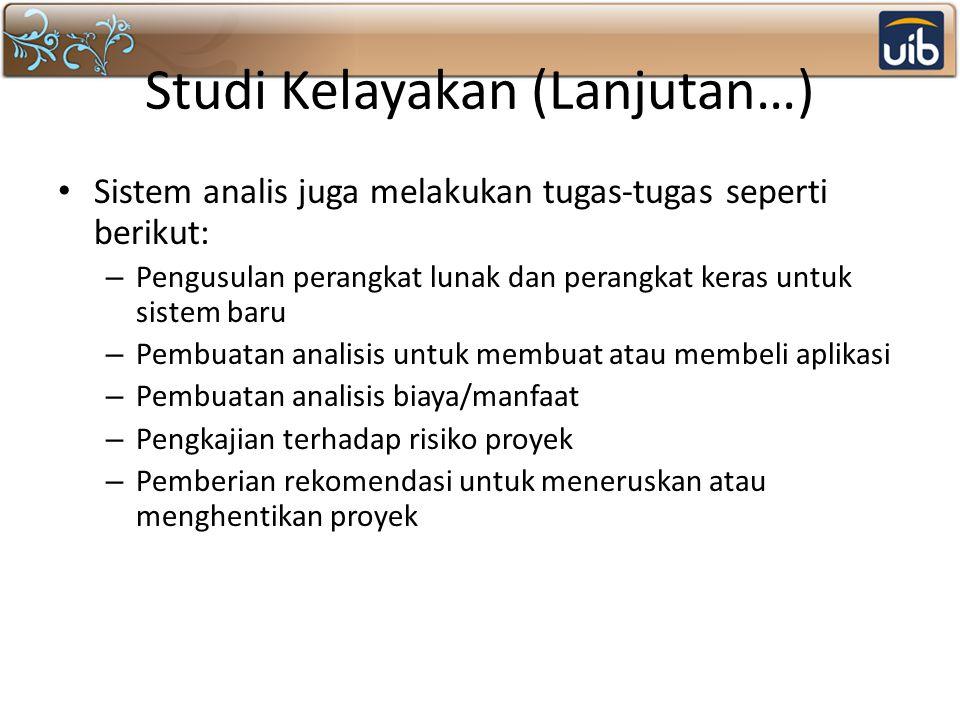 Studi Kelayakan (Lanjutan…) Sistem analis juga melakukan tugas-tugas seperti berikut: – Pengusulan perangkat lunak dan perangkat keras untuk sistem ba