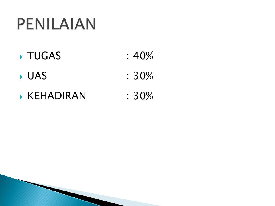  TUGAS: 40%  UAS: 30%  KEHADIRAN: 30%