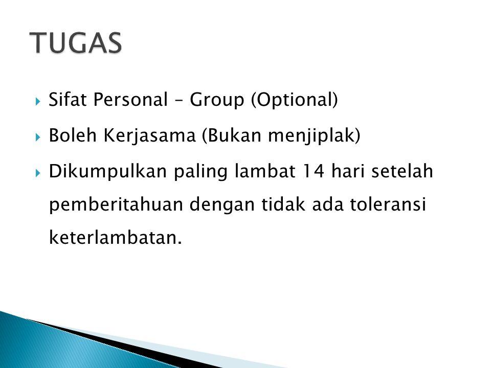  Sifat Personal – Group (Optional)  Boleh Kerjasama (Bukan menjiplak)  Dikumpulkan paling lambat 14 hari setelah pemberitahuan dengan tidak ada toleransi keterlambatan.