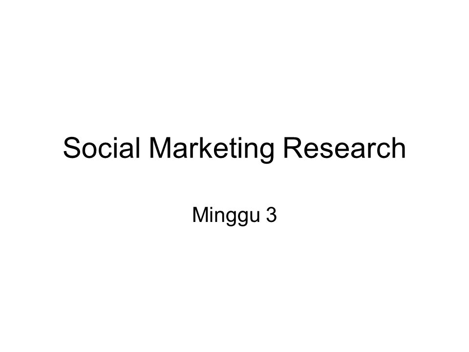 Social Marketing Research Minggu 3