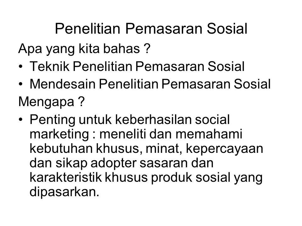 Teknik Penelitian Pemasaran Sosial Melihat contoh penelitian : Condom Social Marketing Program (CSMP) di Philipina Hasilnya dapat diterapkan pada program lain : keaksaraan fungsional, pencegahan penyakit, pembangunan masyarakat, pemeliharaan lingkungan, dll.